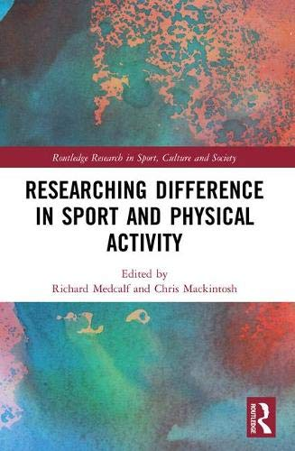 Researching Difference in Sport and Physical Activity (Routledge Research in Sport, Culture and Society) (Qualitative Research In Sport Exercise And Health)