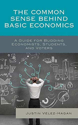The Common Sense behind Basic Economics: A Guide for Budding Economists, Students, and ()