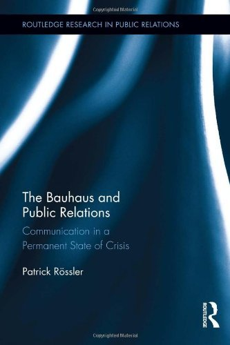 The Bauhaus and Public Relations: Communication in a Permanent State of Crisis (Routledge Research in Public Relations) by Patrick R??ssler (2014-01-14) por Patrick R??ssler