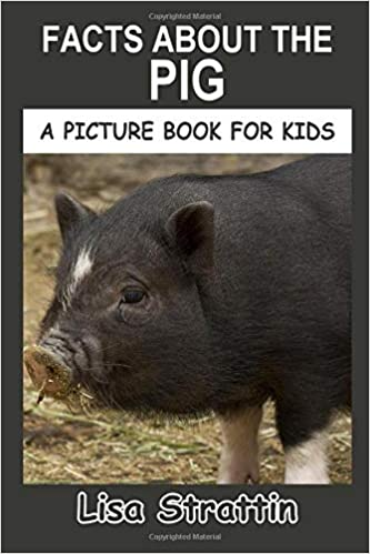 Facts About the Pig (A Picture Book for Kids, Vol 187): Lisa