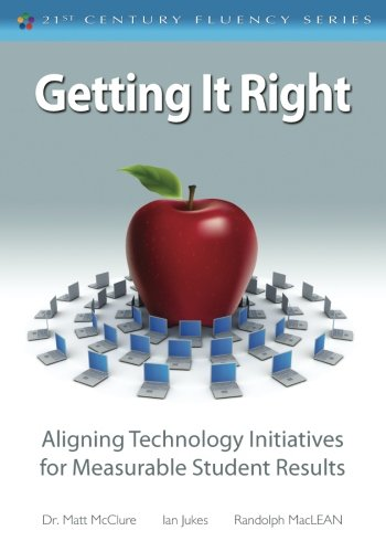 Getting It Right: Aligning Technology Initiatives for Measurable Student Results (The 21st Century Fluency Series)