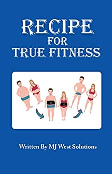 Recipe For True Fitness by [Solutions, MJ West]
