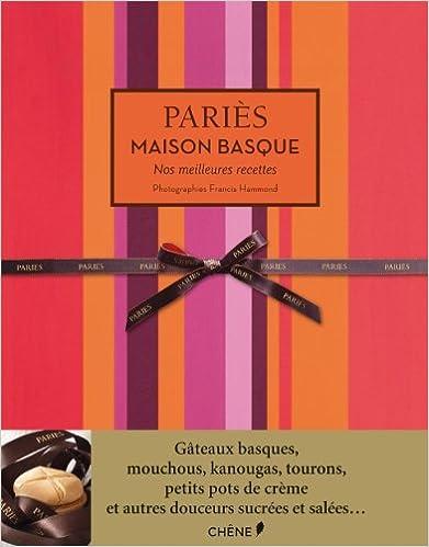 Lire PARIES MAISON BASQUE NOS MEILLEURES RECETTES epub, pdf