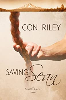 Saving Sean (Seattle Stories Book 2) by [Riley, Con]