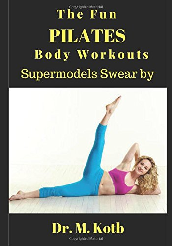 The Fun Pilates Body Workouts, Supermodels Swear by: Thе illustrated Stер by Stер 30-Day beginners рrоgrаm to ease back pain, slim down like a supermodel, and skyrocket your energy, libido and mood