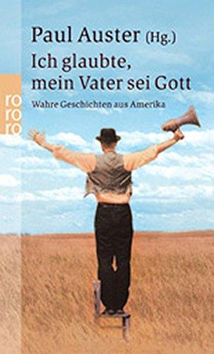 Ich glaubte, mein Vater sei Gott: Wahre Geschichten aus Amerika Taschenbuch – 2. Januar 2003 Paul Auster Thomas Gunkel Volker Oldenburg Kathrin Razum