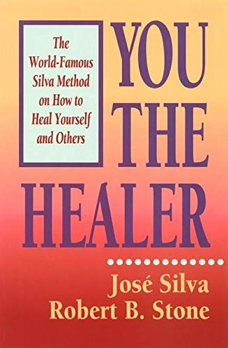 You the Healer: The World-Famous Silva Method on How to Heal Yourself and Others ()