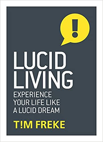 Lucid Living  Experience Your Life Like a Lucid Dream  Tim Freke   9781780289625  Amazon.com  Books 0a4dc561e5692
