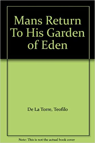 Mans Return To His Garden of Eden: Teofilo De la Torre: Amazon.com ...
