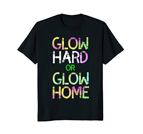 Glow Hard or Glow Home Shirt - Raver 80s