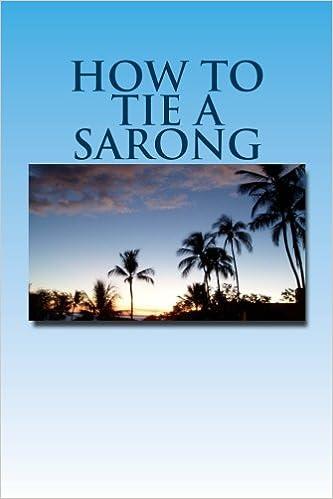 ec6deca630ce7 How to Tie a Sarong: C C Mackay: 9781466369917: Amazon.com: Books