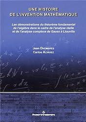 Une histoire de l'invention mathématique : Les démonstrations du théorème fondamental de l'algèbre dans le cadre de l'analyse réelle et de l'analyse complexe de Gauss à Liouville