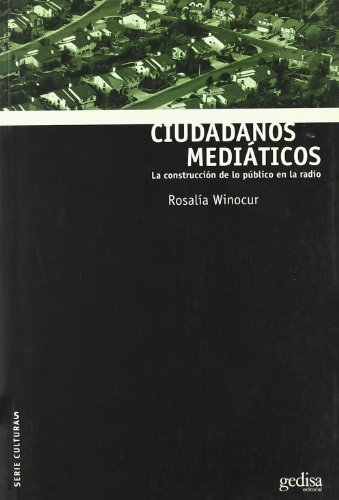 Ciudadanos mediaticos/ Citizen media: La Construccion De Lo Publico En La Radio/ the Construction of Public in Radio (Serie Culturas) (Spanish Edition)