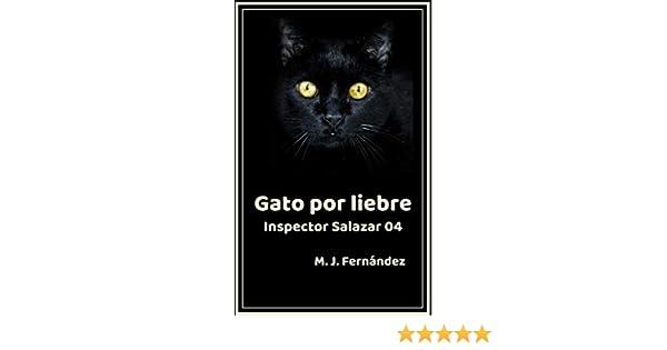 Gato por liebre. (Inspector Salazar 04): Novela negra (Spanish Edition) - Kindle edition by M.J. Fernández. Literature & Fiction Kindle eBooks @ Amazon.com.