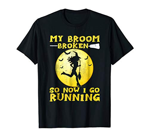 My Broom Broke So Now I Go Running T-Shirt Funny Witch Gift ()