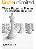 Chess Patzer to Master - How an Everyday Joe Does it