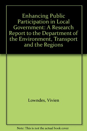 Enhancing Public Participation in Local Government: A Research Report to the Department of the Environment, Transport and the Regions