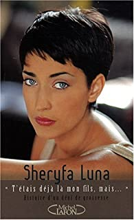 T'étais déjà là mon fils, mais... : Histoire d'un déni de grossesse par Sheryfa Luna