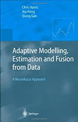 Adaptive Modelling, Estimation and Fusion from Data: A Neurofuzzy Approach (Advanced Information Processing)