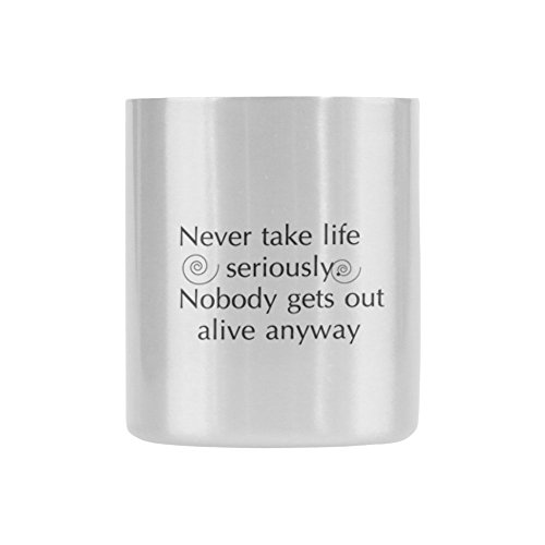 Novelty Gift Never take life seriously. Nobody gets out alive anyway Coffee/Tea Insulated Mug 10.5oz-Two Sides
