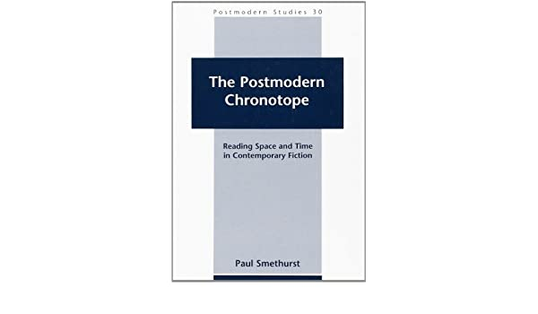 The postmodern chronotope reading space and time in contemporary the postmodern chronotope reading space and time in contemporary fiction postmodern studies 30 paul smethurst 9789042015135 amazon books fandeluxe Image collections