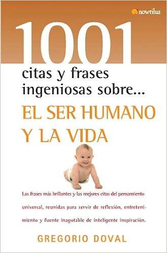 El ser humano y la vida 1001 citas y frases ingeniosas: Amazon.es: Gregorio Doval Huecas: Libros