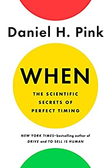 When: The Scientific Secrets of Perfect Timing by [Pink, Daniel H.]