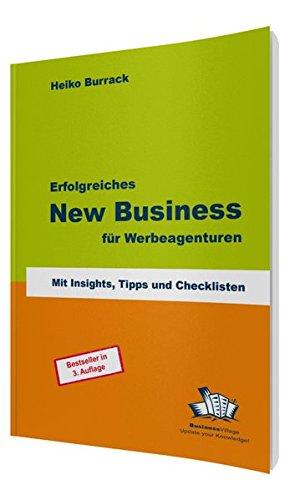Erfolgreiches New Business für Werbeagenturen: Mit Insights, Tipps und Checklisten Taschenbuch – 1. Juli 2015 Heiko Burrack BusinessVillage 3869800011 9783869800011