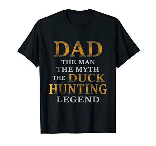 Dad The Man The Myth The Duck Hunting Legend T-Shirt