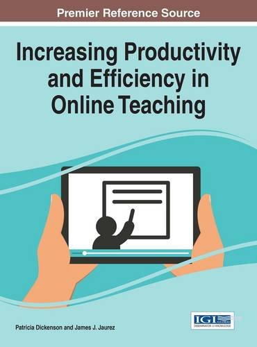 Increasing Productivity and Efficiency in Online Teaching (Advances in Educational Technologies and Instructional Design)