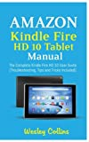 img - for Amazon Kindle Fire HD 10 Tablet Manual: The Complete Kindle Fire HD 10 User Guide (Troubleshooting, Tips and Tricks Included) book / textbook / text book