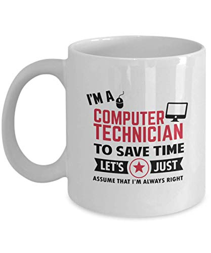 Funny Gift for Computer Technician - To Save Time Let's Just Assume That I'm Always Right computer specialist, dork, techie tech guru, nerd, geek, laptop entrepreneur, dweeb, laptop dweeb Coffee Mug C (Best Laptop For Entrepreneurs)