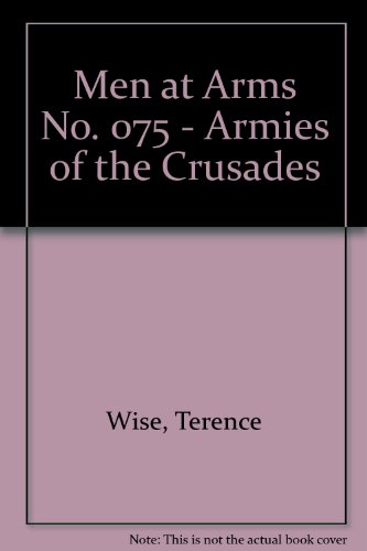 Men at Arms No. 075 - Armies of the Crusades