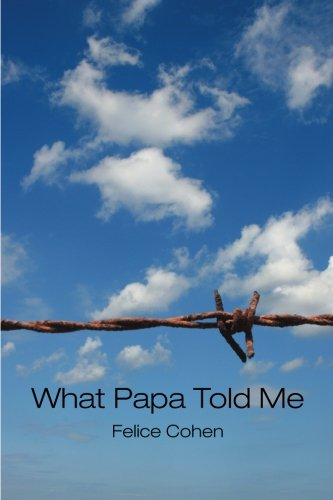 What Papa Told Felice Cohen