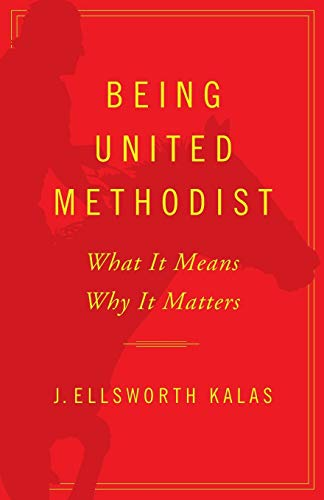 Being United Methodist: What It Means, Why It Matters (Book Methodist)