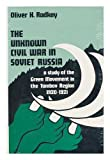 The Unknown Civil War in Soviet Russia: A Study of the Green Movement in the Tambov Region 1920-1921 (Stanford University. Hoover Institution on War, Revolution, and Peace. Publications, No)