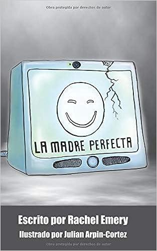 La madre perfecta: A language-learning novella (Spanish Edition): Rachel Emery, Voces Digital, Julian Arpin-Cortez: 9781731061553: Amazon.com: Books