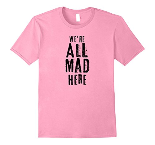 Mens We're All Mad Here Alice Cat Quote T Shirt Medium Pink (Literary Characters For Halloween)