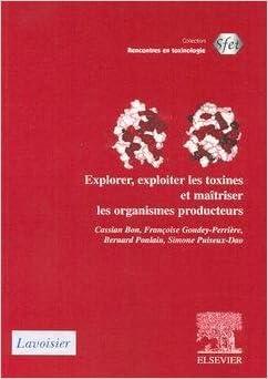 Lire Explorer, exploiter les toxines et maîtriser les organismes producteurs pdf, epub