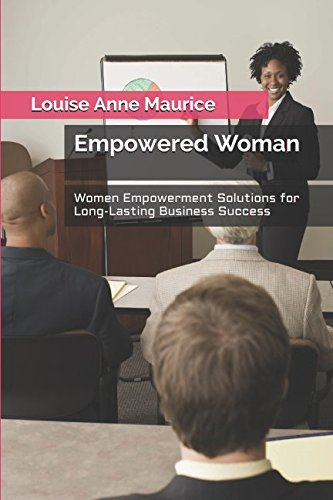 Empowered Woman: Women Empowerment Solutions for Long-Lasting Business Success (1 Hour Empower Self Help Success Series)