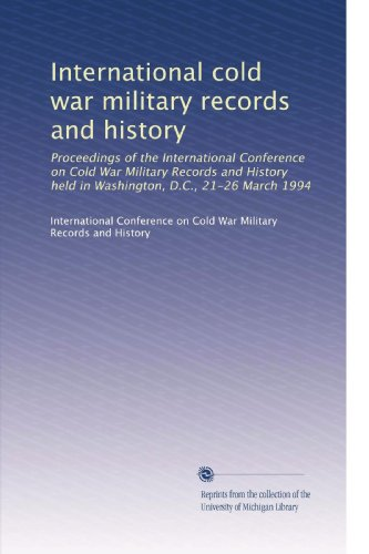 International cold war military records and history: Proceedings of the International Conference on Cold War Military Records and History held in Washington, D.C., 21-26 March 1994