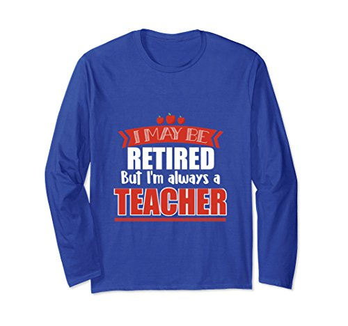 Unisex Retired Teacher Long Sleeve Tee. Gift Ideas For Grandparents Large Royal Blue