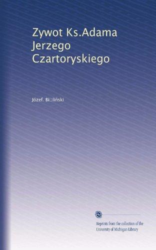 Zywot Ks.Adama Jerzego Czartoryskiego (Volume 2) (Polish Edition) ()
