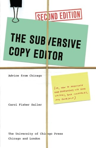 The Subversive Copy Editor, Second Edition: Advice from Chicago (or, How to Negotiate Good Relationships with Your Writers, Your Colleagues, and ... Guides to Writing, Editing, and Publishing)