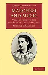 Marchesi and Music: Passages from the Life of a Famous Singing-Teacher