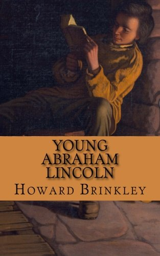 Young Abraham Lincoln: The Childhood and Early Life of Abraham -