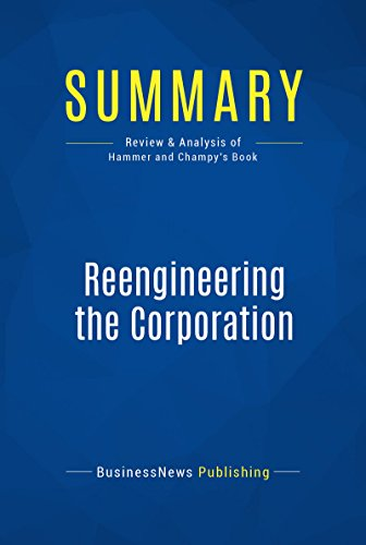 Summary: Reengineering the Corporation: Review and Analysis of Hammer and Champy's Book (English Edition)