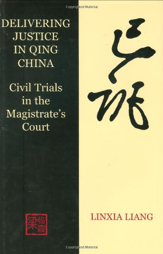 Delivering Justice in Qing China: Civil Trials in the Magistrate's Court (British Academy Postdoctoral Fellowship Monographs) by British Academy