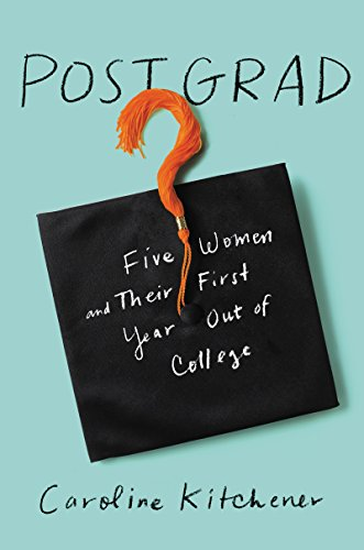 Post Grad: Five Women and Their First Year Out of - College Gifts For Grads