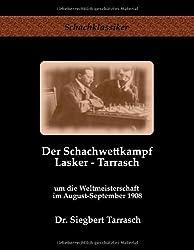 Der Schachwettkampf Lasker - Tarrasch: um die Weltmeisterschaft im August-September 1908